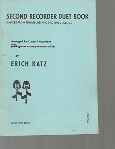 Second Recorder Duet Book: Dances From the Renaissance to the Classics Arranged for C and F Recorders (With Guitar Accompaniment Ad Lib.)