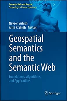Book Geospatial Semantics and the Semantic Web: Foundations, Algorithms, and Applications (Semantic Web and Beyond)