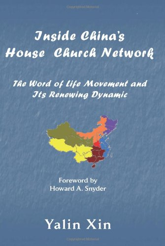 Inside China's House Church Network (The Asbury Theological Seminar Series in World Christian Revitalization Movements in Intercultural Studies)