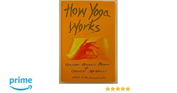 How Yoga Works; Healing Yourself and Others With The Yoga Sutra