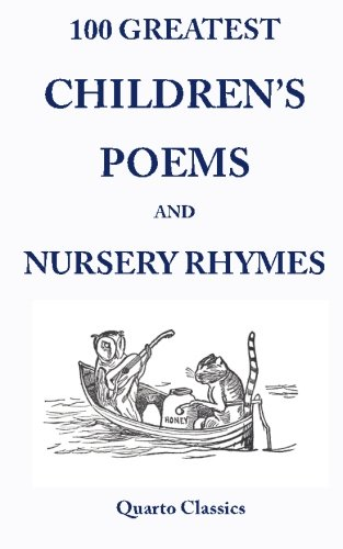 100 Greatest Children's Poems and Nursery Rhymes: Classic Poems for Children from the World's Best-Loved Authors