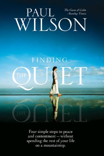 Search : Finding the Quiet: Four Simple Steps to Peace and Contentment--Without Spending the Rest of Your Life on a Mountaintop