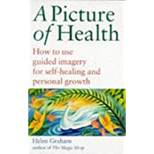 Picture Of Health: How to Use Guided Imagery for Self-healing and Personal Growth by Helen Graham (1995-01-26)