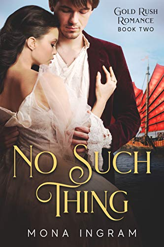 No Such Thing: A San Francisco Gold Rush Romance (Gold Rush Romances Book ()