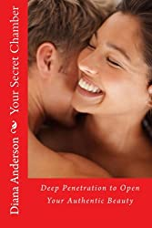 Your Secret Chamber: Deep Penetration to Open Your Authentic Beauty (Volume 1)