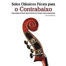Solos Clássicos Fáceis para o Contrabaixo: Com canções de Bach, Mozart, Beethoven, Vivaldi e outros compositores (Portuguese Edition)