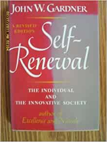 john gardner self renewal An essay or paper on john w gardner and self-renewal john w gardner wrote self-renewal: the individual and the innovative society in 1963 that was a time of great hope for both the individual and society, before the assassination of president kennedy (for whom gardner worked), the vietnam war.