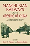 Manchurian Railways and the Opening of China 9780765625151