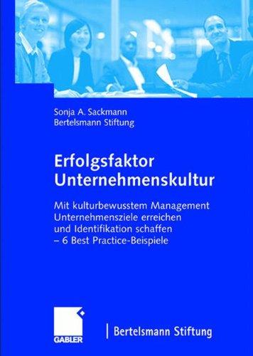 Erfolgsfaktor Unternehmenskultur: Mit kulturbewusstem Management Unternehmensziele erreichen und Identifikation schaffen ― 6 Best Practice-Beispiele