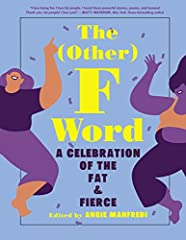 The definitive collection of art, poetry, and prose, celebrating fat acceptance   Chubby. Curvy. Fluffy. Plus-size. Thick. Fat. The time has come for fat people to tell their own stories. The (Other) F Word combines the voices of Renée Watso...