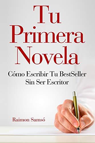 Tu Primera Novela Como escribir tu Best Seller sin ser escritor  [Samsó, Raimon] (Tapa Blanda)