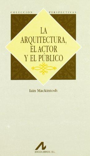 Descargar Libro La Arquitectura, El Actor Y El Público Iain Mackintosh