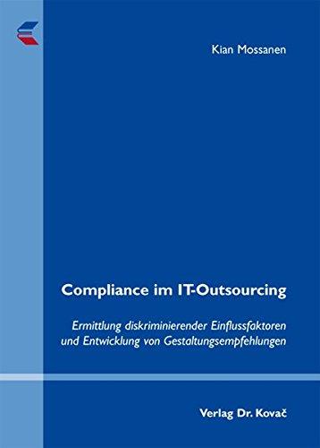 Compliance im IT-Outsourcing: Ermittlung diskriminierender Einflussfaktoren und Entwicklung von Gestaltungsempfehlungen (Studien zur Wirtschaftsinformatik)