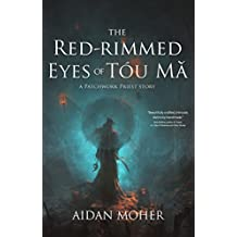 The Red-rimmed Eyes of Tóu Mǎ: A Patchwork Priest Story (The Patchwork Priest)