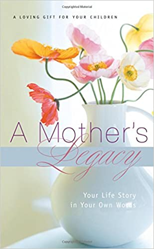 A Mothers Legacy Your Life Story In Your Own Words Thomas Nelson