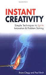 Instant Creativity: Simple Techniques to Ignite Innovation and Problem Solving