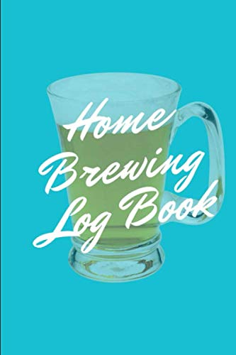 Home Brewing Log Book: Homebrew Recipe Journal: Beer Recipe & Brew Day Log with Key References on Grains, Yeast, Hops, Batch Size, Final Gravity and - Log Key