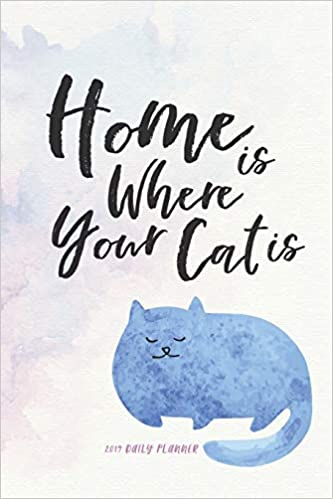 2019 Daily Planner; Home is Where Your Cat Is: The Cat ...