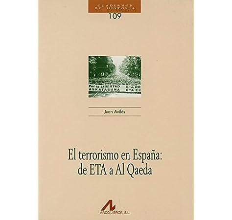 El terrorismo en España: de ETA a Al Qaeda CUADERNOS DE HISTORIA: Amazon.es: Avilés Farrés, Juan: Libros