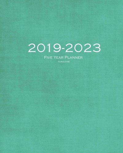 2019-2023 Turquoise Five Year Planner: 60 Months Planner and Calendar,Monthly Calendar Planner, Agenda Planner and Schedule Organizer, Journal Planner years (5 year calendar/5 year diary/8 x 10)