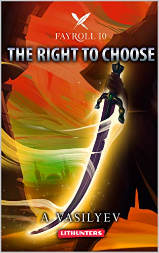 The Right to Choose (Epic LitRPG Adventure - Book 10) (Fayroll)