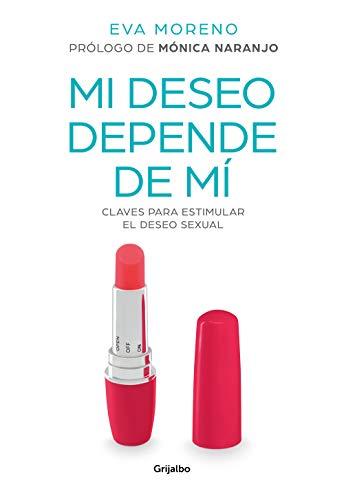 Mi deseo depende de mí: Claves para estimular el deseo sexual (Vivir mejor) por Eva Moreno
