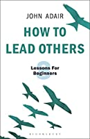 How to Lead Others: Eight Lessons for Beginners Front Cover