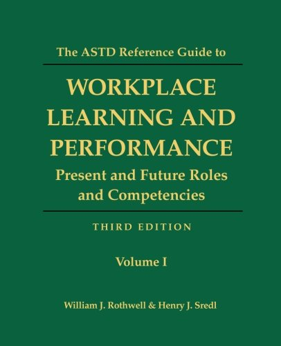 The ASTD Reference Guide to Workplace Learning and Performance: Volume 1: Present and Future Roles and ()