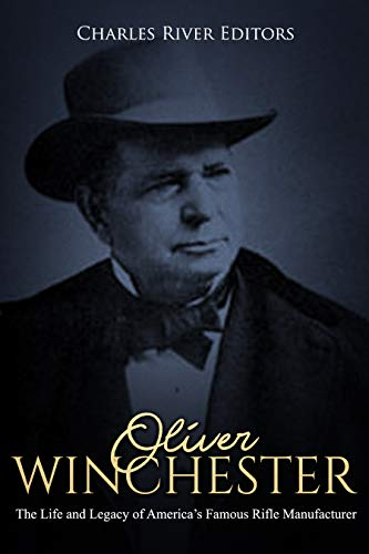 Oliver Winchester: The Life and Legacy of America