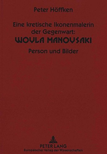 Eine kretische Ikonenmalerin der Gegenwart: Woula Manousaki: Person und Bilder (German Edition)