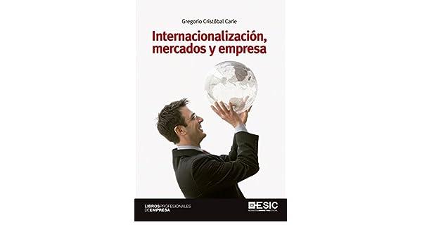 Internacionalización, mercados y empresa (Libros Profesionales) eBook: Gregorio Cristóbal Carle: Amazon.es: Tienda Kindle