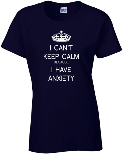 Jacted Up Tees I Can't Keep Calm I Have Anxiety Ladies T-Shirt-Large Navy (41)