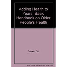 Adding Health to Your Years: A Basic Handbook on Older...