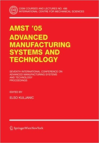 Read AMST'05 Advanced Manufacturing Systems and Technology: Proceedings of the Seventh International Conference (CISM International Centre for Mechanical Sciences) PDF, azw (Kindle)