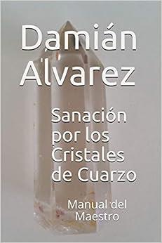 Sanación por los Cristales de Cuarzo: Manual del Maestro ...
