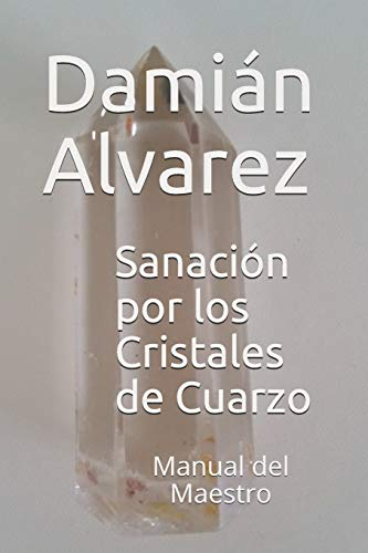 Sanación por los Cristales de Cuarzo Manual del Maestro  [Alvarez, Damián] (Tapa Blanda)