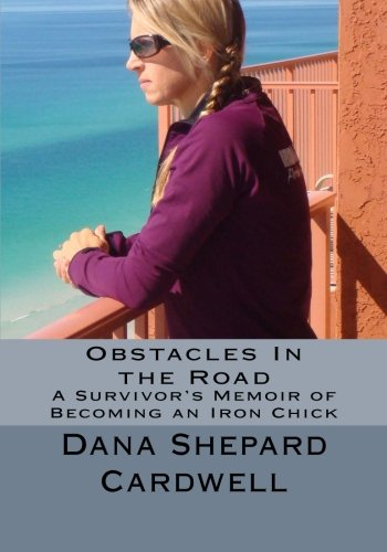 Obstacles In the Road: A Survivor's Memoir of Becoming an Iron Chick