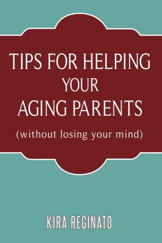 Image of Tips for Helping Your Aging Parents: (without losing your mind)