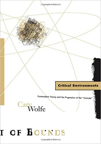"""Critical Environments Postmodern Theory and the Pragmatics of the /""""Outside/"""""""