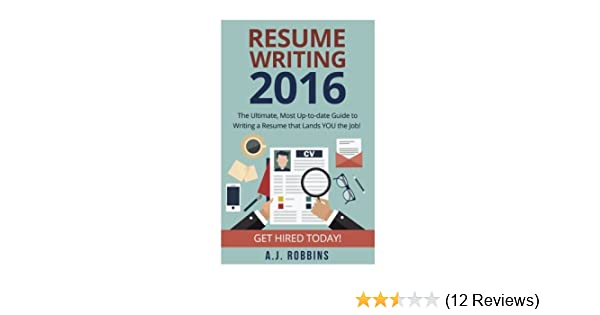 Resume Writing 2017: The Ultimate, Most Up-to-date Guide to Writing ...