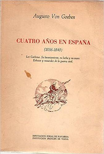 CUATRO AÑOS EN ESPAÑA. LOS CARLISTAS. SU LEVANTAMIENTO, SU ...