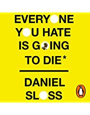 Everyone You Hate Is Going to Die: And Other Comforting Thoughts on Family, Friends, Sex, Love and More Things That Ruin Your Life