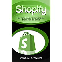 SHOPIFY: Create Your Very Own Profitable Online Business Empire!