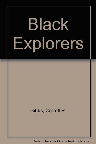 Black Explorers: 2300 B.C. to the Present by Carroll R. Gibbs (2003-06-04)
