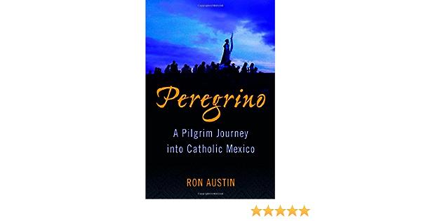 Peregrino: A Pilgrim Journey into Catholic Mexico: Amazon.es ...