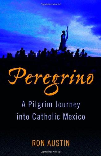 Peregrino: A Pilgrim Journey into Catholic Mexico PDF