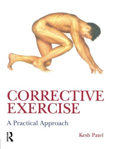 Corrective Exercise: A Practical Approach: A Practical