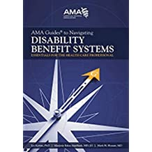 AMA Guides to Navigating Disability Benefit Systems: Essentials for the Health Care Professionals