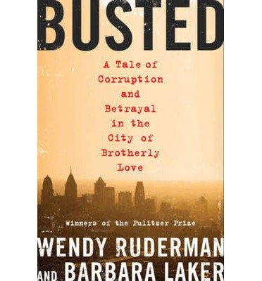 Read Online Busted: A Tale of Corruption and Betrayal in the City of Brotherly Love (Hardback) - Common pdf epub