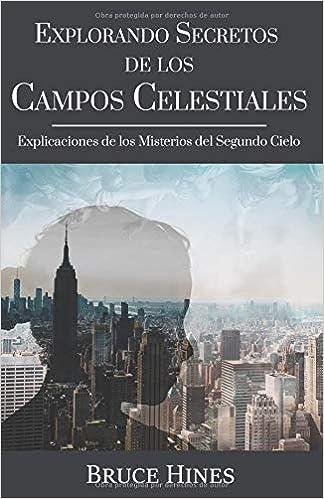 Amazon.com: Explorando Secretos de los Campos Celestiales: Explicaciones de los Misterios del Segundo Cielo (Spanish Edition) (9781970062052): Bruce Hines: ...